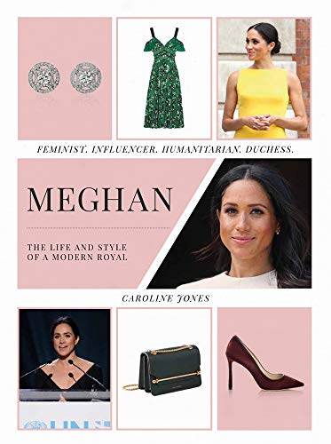 (Meghan: The Life and Style of a Modern Royal: Feminist, Influencer, Humanitarian, Duchess )