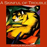 A Skinful of Trouble | Arthur Morrison