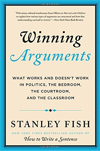 Winning Arguments: What Works and Doesn't Work in Politics, the Bedroom, the Courtroom, and the C…