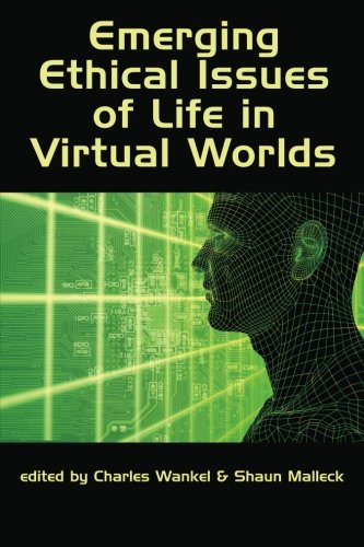 Emerging Ethical Issues of Life in Virtual Worlds (Research in Management Education and Development)