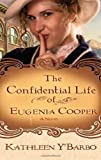 The Confidential Life of Eugenia Cooper, Kathleen Y'Barbo, 0307444740