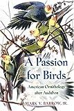 A Passion for Birds : American Ornithology after Audubon, Barrow, Mark V., 0691044023
