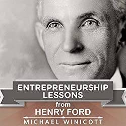 Entrepreneurship Lessons from Henry Ford: Teachings from One of the Most Successful Entrepreneurs in the World