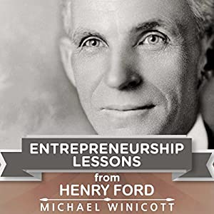 Entrepreneurship Lessons from Henry Ford: Teachings from One of the Most Successful Entrepreneurs in the World Audiobook