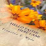 Hello Faith! Here I Am! | Francine E. Wade