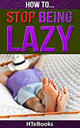 How To Stop Being Lazy (How To eBooks Book 6)