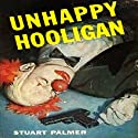 Unhappy Hooligan: Howie Rook, Book 1 Audiobook by Stuart Palmer Narrated by A. C. Fellner