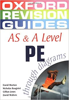 Book AS and A Level PE through Diagrams (Oxford Revision Guides) by David Morton (2005-12-15)