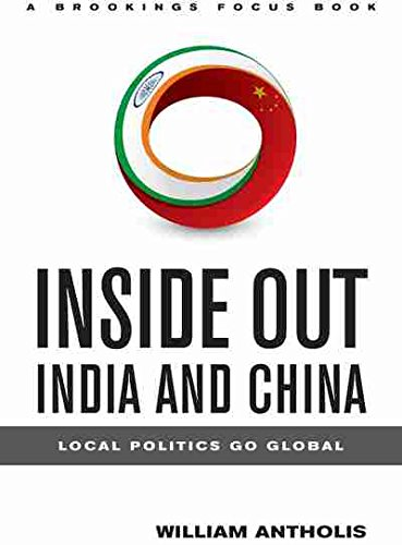 Inside Out India and China: Local Politics Go Global (Brookings Focus Books)