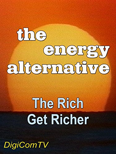 The Energy Alternative - Part 2 - The Rich Get Richer on Amazon Prime Video UK