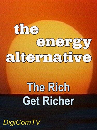The Energy Alternative - Part 2 - The Rich Get Richer