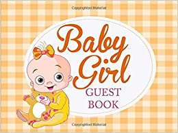 Baby Girl Guest Book: Baby Shower Guest Book for Girls, Naming Day Gift for Girls, Christening, Baptism (Yellow Book)