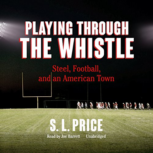 Playing Through the Whistle: Steel, Football, and an American Town Audiobook [Free Download by Trial] thumbnail