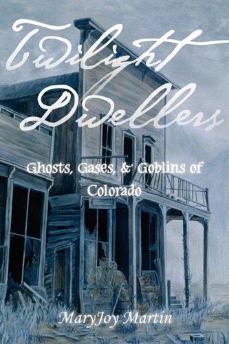 Twilight Dwellers: Ghosts, Gases, & Goblins of Colorado (The Pruett Series) pdf epub