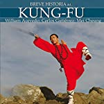 Breve historia del Kung-Fu | William Acevedo,Carlos Gutiérrez,Mei Cheung