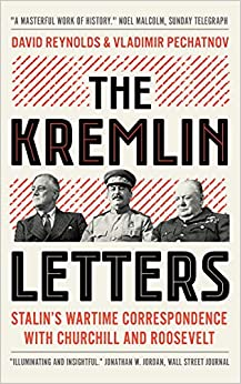 David Reynolds - The Kremlin Letters: Stalin's Wartime Correspondence With Churchill And Roosevelt