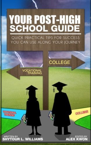 Your Post-High School Guide: Quick Practical Tips for Success You Can Use Along Your Journey by Mr Shytour L Williams (2013-12-18)