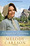 A Dream for Tomorrow, Melody A. Carlson, 0736948732
