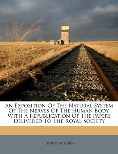 An Exposition Of The Natural System Of The Nerves Of The Human Body, With A Republication Of The Papers Delivered To The Royal Society pdf epub