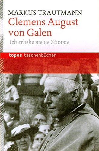 Clemens August von Galen: Ich erhebe meine Stimme