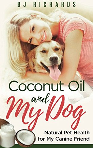 Coconut Oil and My dog: Natural Pet Health for My Canine Friend (Sleeping Dogs Guide)