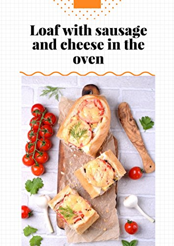 Download for free Loaf with sausage and cheese in the oven: Best Sandwich Recipe!
