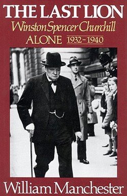 William Manchester: The Last Lion, Volume 2 : Winston Spencer Churchill Alone 1932-1940 (Hardcover - Revised Ed.); 1988 Edition