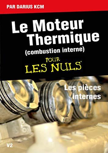 Le moteur thermique (Combustion interne)  pour les nuls-LES PIÈCES INTERNES: TOME 2(New édition) por Darius KCM