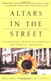 Altars in the Street: A Courageous Memoir of Community and Spiritual Awakening, Melody Ermachild Chavis, 0609801961