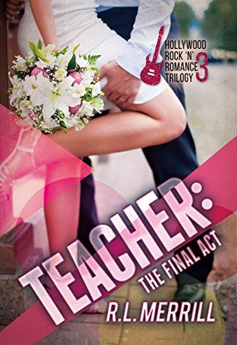Teacher: The Final Act: A Hollywood Rock 'n' Romance Trilogy Book Three (A Hollywood Rock n' Romance Trilogy 3)