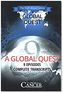 The Truth About Cancer A Global Quest 9 Episodes Complete Transcripts