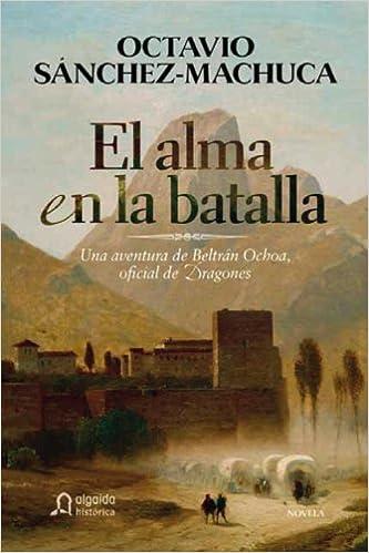 El alma en la batalla Algaida Literaria - Algaida Histórica: Amazon.es: Sánchez, Octavio: Libros