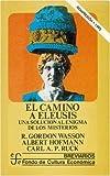 El camino a Eleusis : una solucion al enigma de los misterios (Spanish Edition)