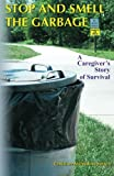 img - for Stop and Smell the Garbage: A Caregiver's Story of Survival (Volume 1) book / textbook / text book
