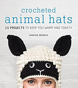 Crocheted Animal Hats: 15 Projects to Keep You Warm and Toasty (English Edition) por [Mooncie, Vanessa]
