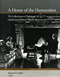 A Home of the Humanities: The Collecting and Patronage of Mildred and Robert Woods Bliss (Dumbarton Oaks Museum Publications), , 0884023656