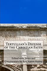 Tertullian's Defense of the Christian Faith: With Notes and Commentary by Rev. Aaron Simms Paperback