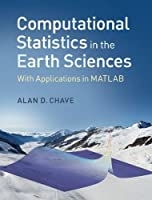 Computational Statistics in the Earth Sciences: With Applications in MATLAB Front Cover