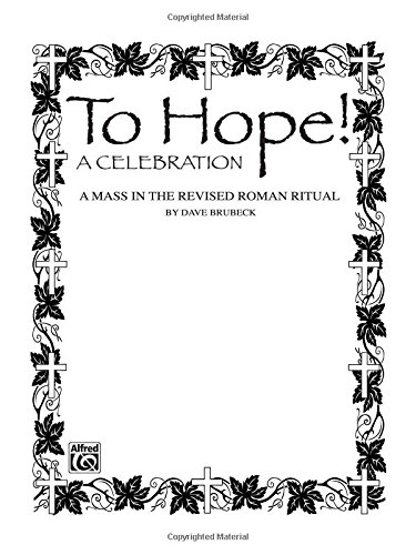 To Hope! (A Celebration) (A Mass in the Revised Roman Ritual): SATB with SATB Soli, Piano Acc., & Opt. Handbells & Celeste