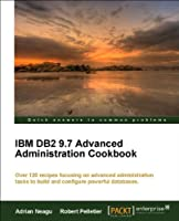 IBM DB2 9.7 Advanced Administration Cookbook Front Cover
