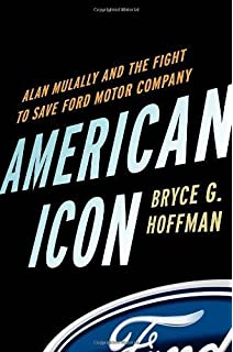 American Icon Alan Mulally And The Fight To Save Ford Motor Company By Hoffman