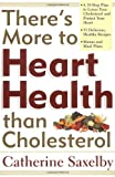 There's More to Heart Health Than Cholesterol, Catherine Saxelby, 1569245576