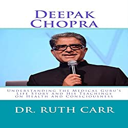 Deepak Chopra: Understanding the Medical Guru's Life Story and His Teachings on Health and Consciousness