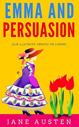 Emma And Persuasion: Color Illustrated, Formatted for E-Readers (Unabridged Version) -