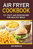 img - for Air Fryer Cookbook: 127 Tasty Air Fryer Recipes For Healthy Meals book / textbook / text book