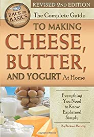 The Complete Guide to Making Cheese, Butter, and Yogurt At Home Everything You Need to Know Explained Simply Revised 2nd Edi