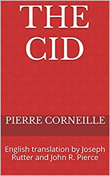 The Cid: English translation by Joseph Rutter and John R. Pierce by [Corneille, Pierre]