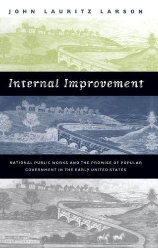 Internal Improvement: National Public Works and the...