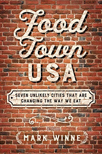 Food Town, USA: Seven Unlikely Cities That are Changing the Way We Eat (Usa Sevens)