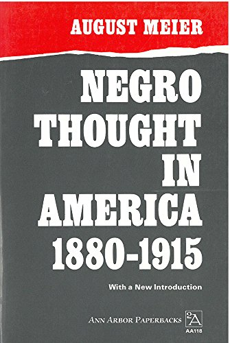 Negro Thought in America, 1880-1915: Racial Ideologies in the Age of Booker T. Washington (Ann Arbor Paperbacks)